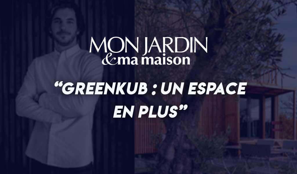 Article Mon Jardin et Ma Maison au sujet de Greenkub